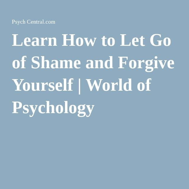 Learn How To Let Go Of Shame And Forgive Yourself Mental Health