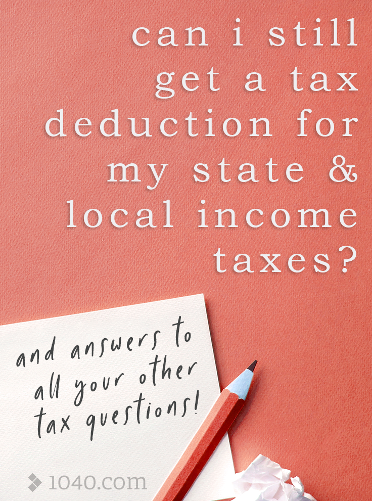 Can I Still Get A Tax Deduction For My State Local Income Taxes