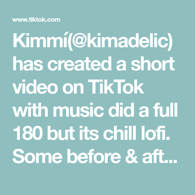 Kimmi Kimadelic Has Created A Short Video On Tiktok With Music Did A Full 180 But Its Chill Lofi Some Before Aft Music Do The Originals How To Make Clouds