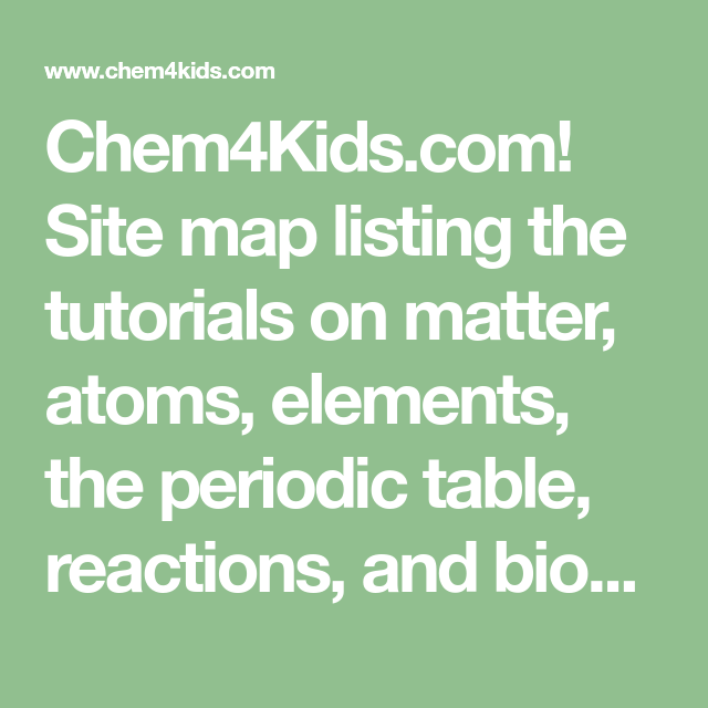 Chem4kids Site Map Listing The Tutorials On Matter Atoms