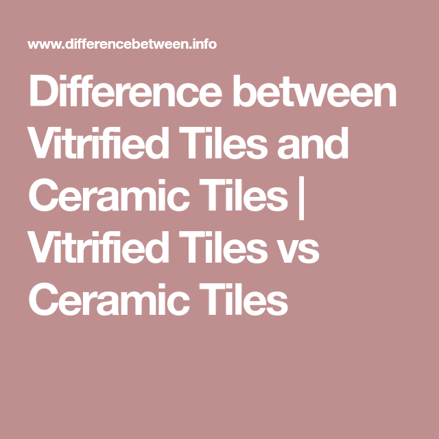 Porcelain Vs Ceramic Tile A Detailed Comparison: Difference Between Vitrified Tile And Ceramic Tile