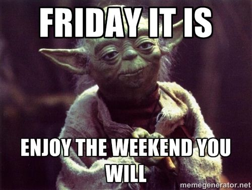 Funny Memes For Weekend : Time for the weekend it is. enjoy it you will. #meme #tgif