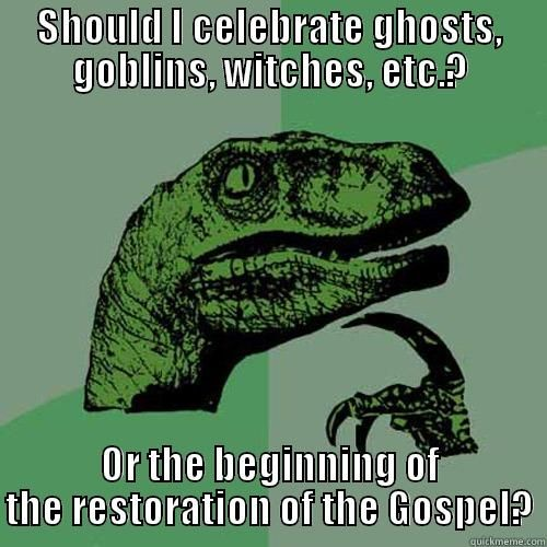Reformation Day - SHOULD I CELEBRATE GHOSTS, GOBLINS, WITCHES, ETC.? OR THE BEGINNING OF THE RESTORATION OF THE GOSPEL? Philosoraptor