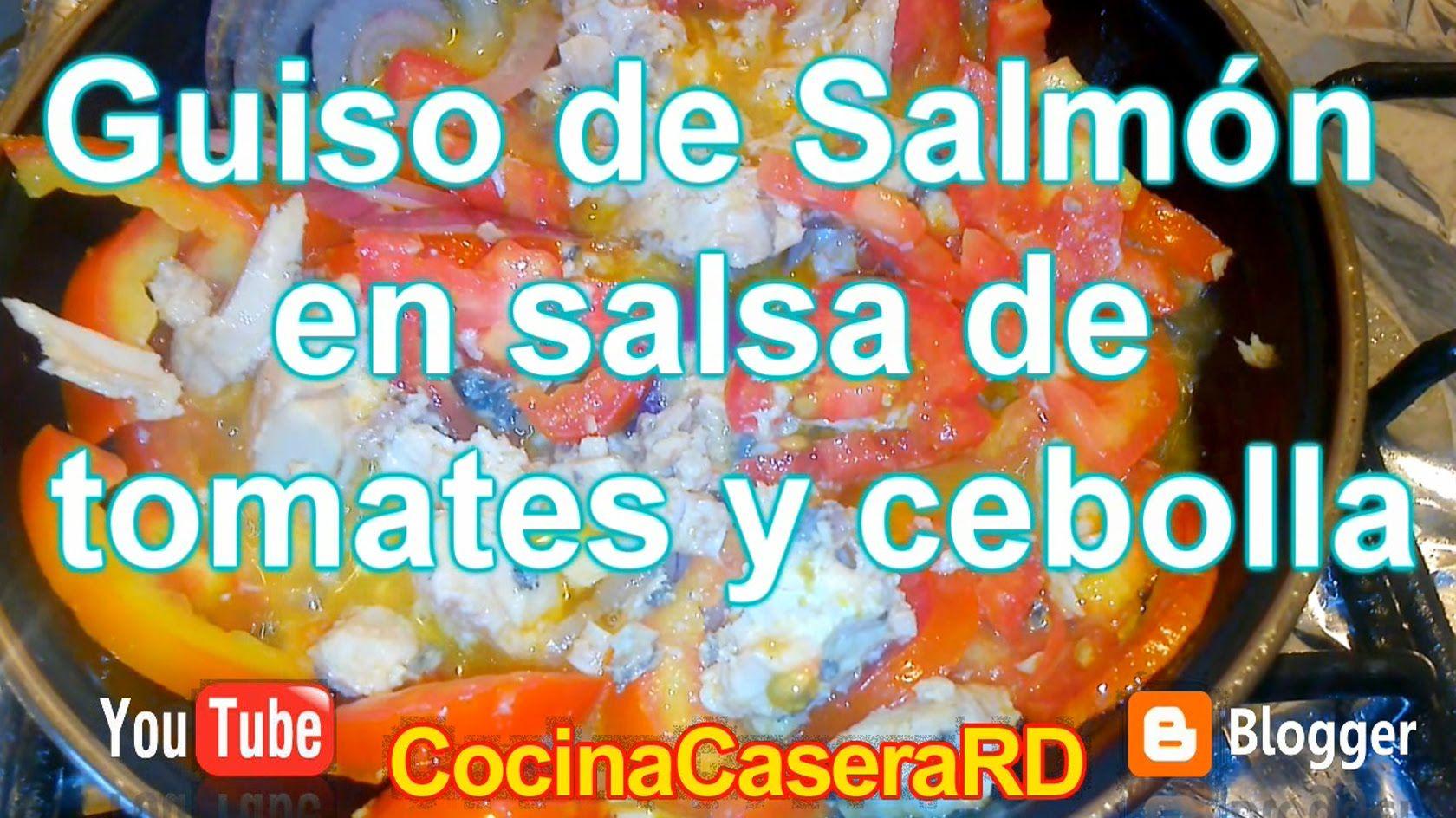 Guiso de salmón en salsa de tomates y cebolla | Cocina Casera RD ...