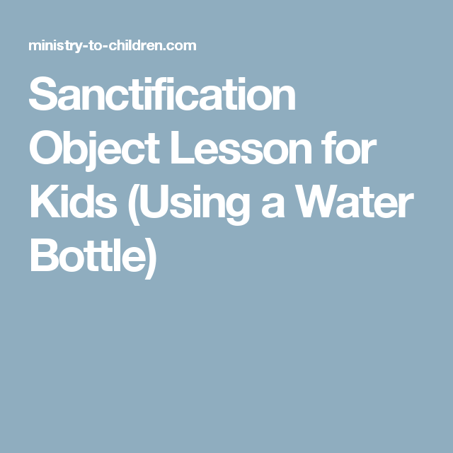Sanctification Object Lesson for Kids (Using a Water Bottle) | Bible
