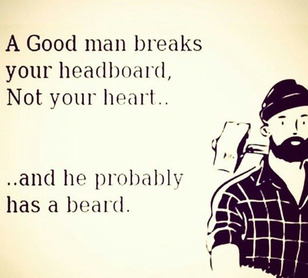 Good Men Quotes A Good Man Breaks Your Headboard Not Your Heartand He