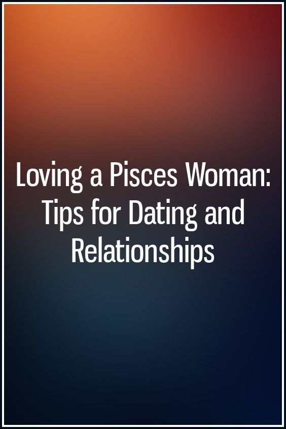 dating a pisces woman tips