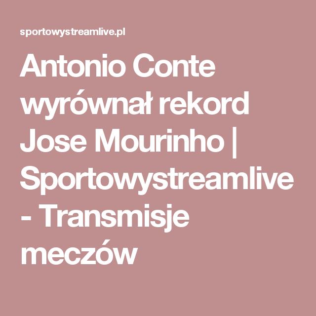 Antonio Conte wyrównał rekord Jose Mourinho   Sportowystreamlive - Transmisje meczów
