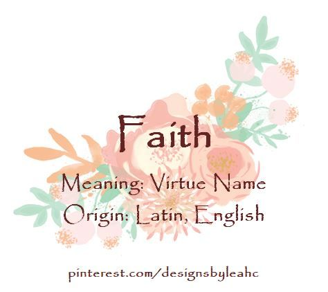 Baby Girl Name: Faith  Meaning: Virtue Name  Origin: Latin