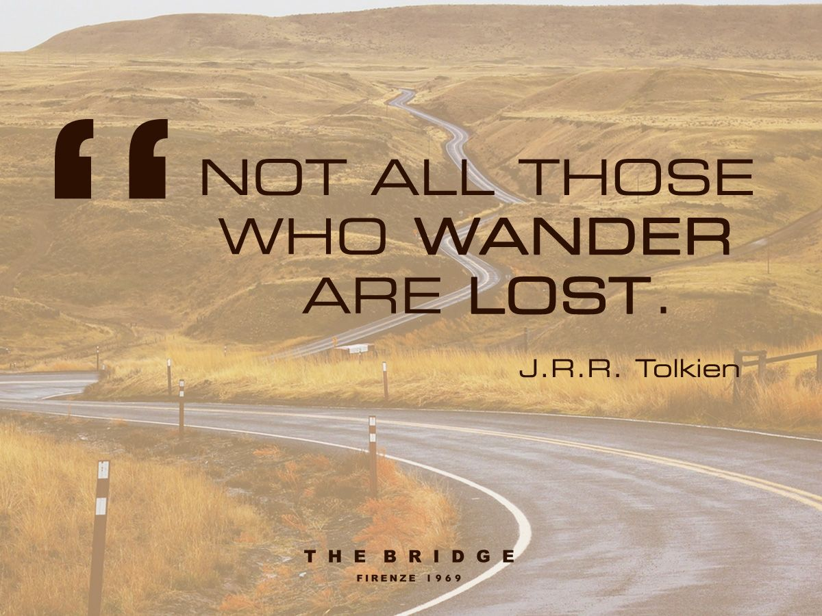 Not All Those Who Wander Are Lost Jrr Tolkien The Bridge