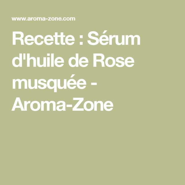 Recette Serum D Huile De Rose Musquee Aroma Zone Creation De