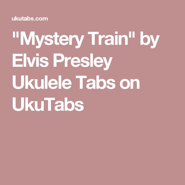 Mystery Train By Elvis Presley Ukulele Tabs On Ukutabs Ukulele