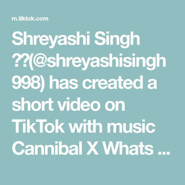 Shreyashi Singh Shreyashisingh998 Has Created A Short Video On Tiktok With Music Cannibal X Whats My Name X Savage Anime Of Boy Singh Music Video