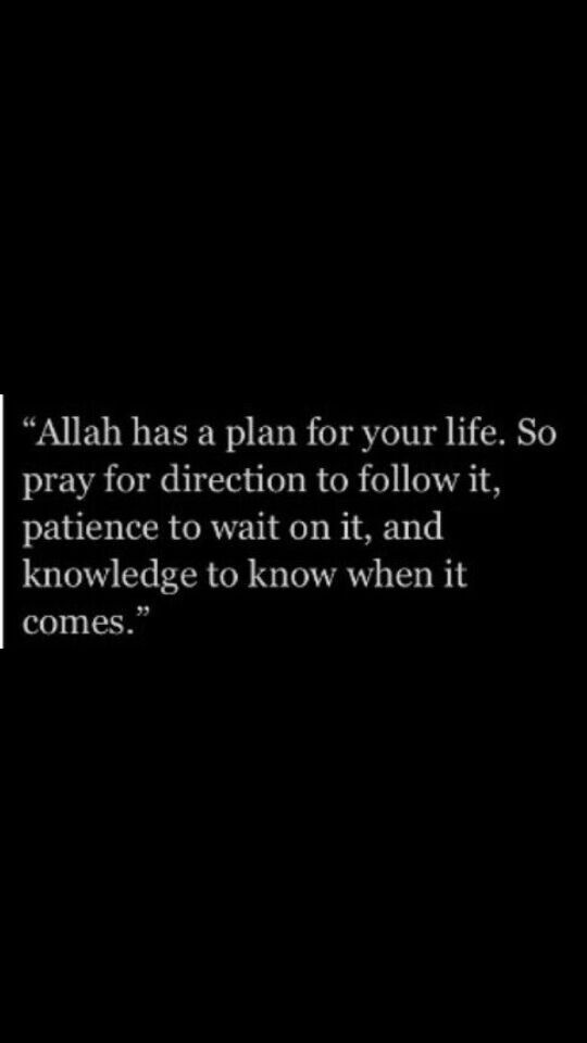 """""""Allah has a plan for your life. So pray for direction to follow it, patience to wait on it, and knowledge to know when it comes."""""""