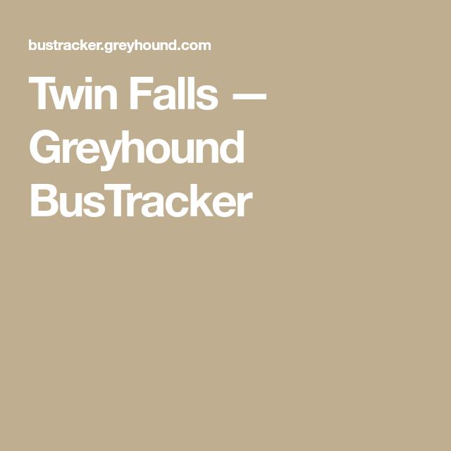 Twin Falls — Greyhound BusTracker | Traveling | Twin falls