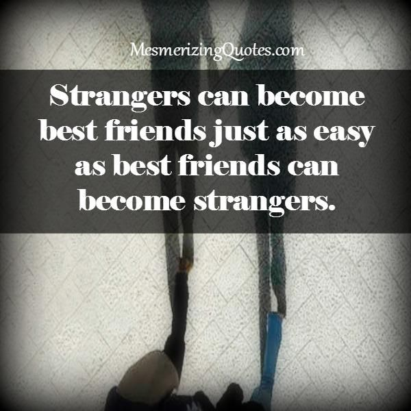 Strangers Can Become Best Friends True Friends Friendship Quotes Best Friends