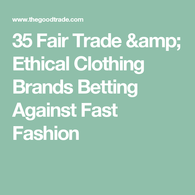 eb2d5e756 35 Fair Trade & Ethical Clothing Brands Betting Against Fast Fashion ...