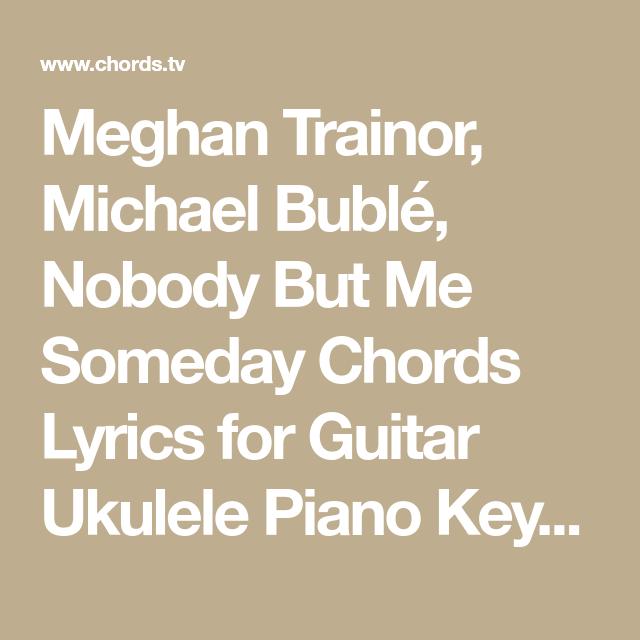 Meghan Trainor Michael Bubl Nobody But Me Someday Chords Lyrics