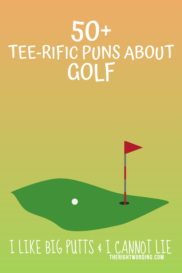 50 Best Tee Rific Golf Puns On The Internet By Par Golf Humor Puns Golf Pictures