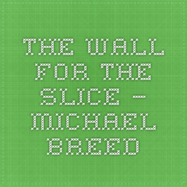 The Wall for the Slice – Michael Breed