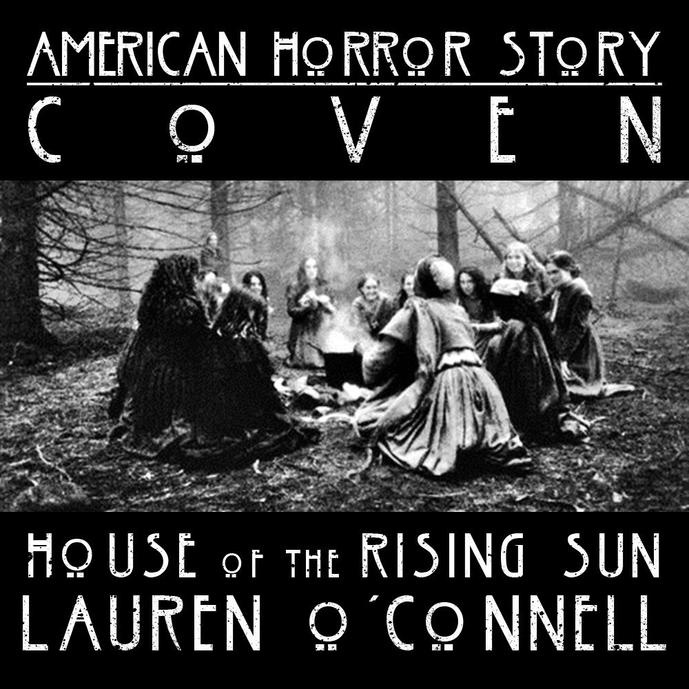 Cover For Lauren O Connell S Version Of House Of The Rising Sun From American Horror Story Co American Horror Story House Of The Rising Sun Opening Credits