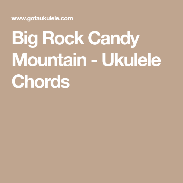 Big Rock Candy Mountain - Ukulele Chords | Music music | Pinterest ...