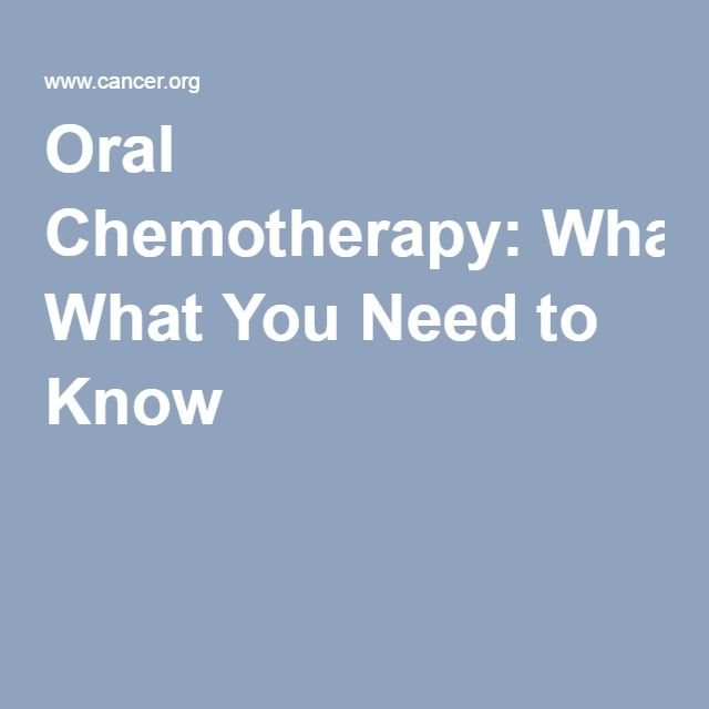 Oral Chemotherapy What You Need To Know Chemotherapy Chemo Treatment Oral