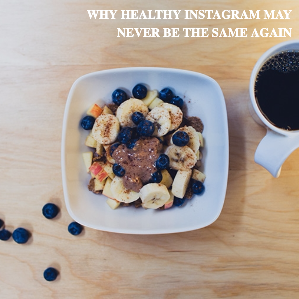 WHY HEALTHY INSTAGRAM MAY NEVER BE THE SAME AGAIN #healthy ...