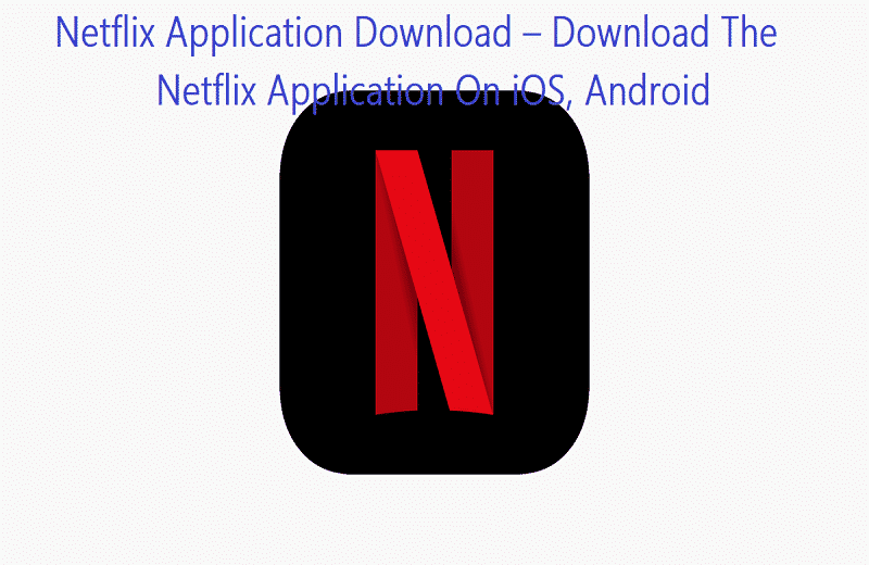 Netflix Application Download Download The Netflix