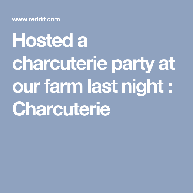 Hosted a charcuterie party at our farm last night : Charcuterie