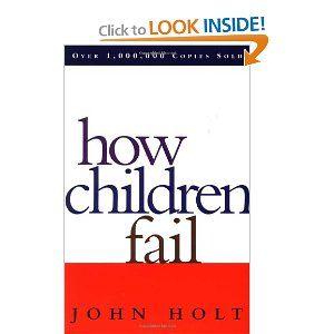 How Children Fail Classics In Child Development By John Holt John Holt Parenting Books Child Development