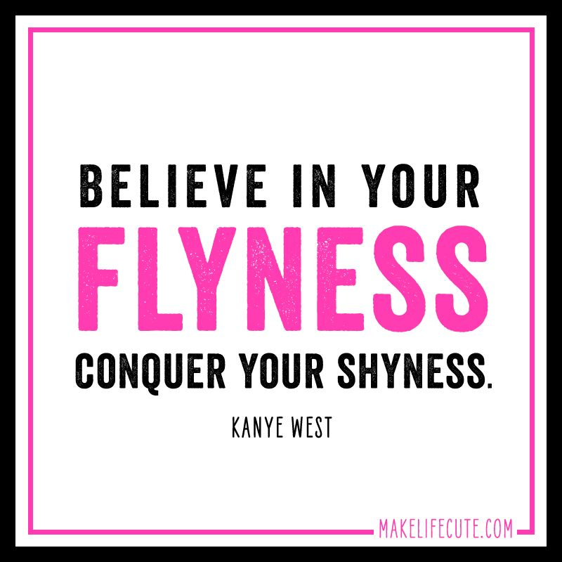 "Qoutes About Being Shy: ""Believe In Your Flyness, Conquer Your Shyness."""