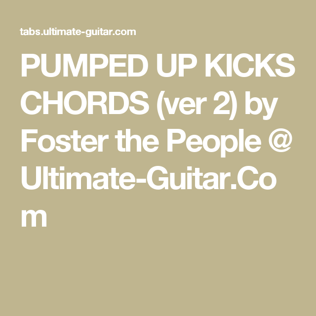 PUMPED UP KICKS CHORDS (ver 2) by Foster the People @ Ultimate ...