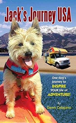 Jack S Journey Usa One Dog S Journey To Inspire Your Life Of Adventure Kindle Edition By Dawn Celapino Arden Moore Cr Adventure Life Is An Adventure Dogs