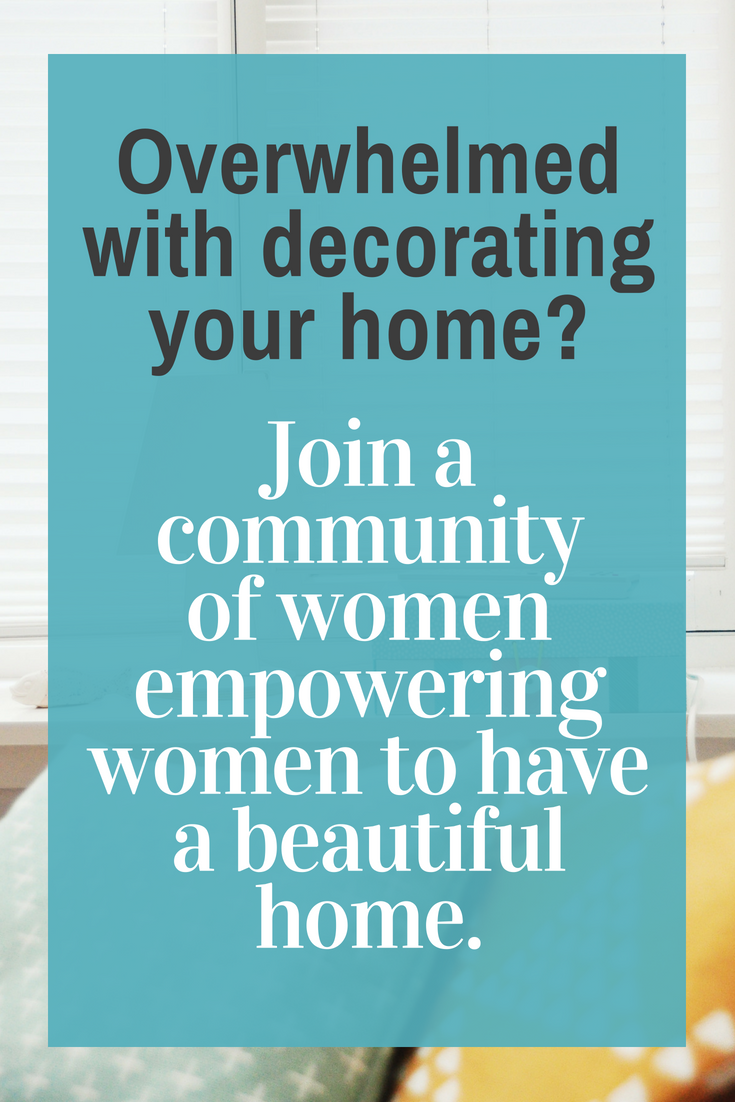 Decorating your home can be so overwhelming.  Join a community of like-minded women who can help you have the home of your dreams.