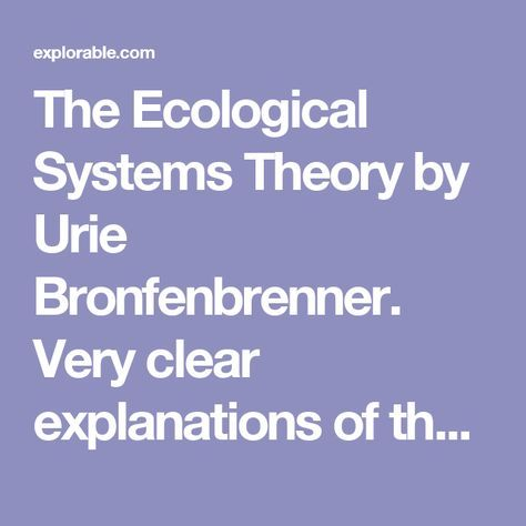 The Ecological Systems Theory By Urie Bronfenbrenner Very Clear Explanations Of The Different Ne Ecological Systems Theory Systems Theory Urie Bronfenbrenner
