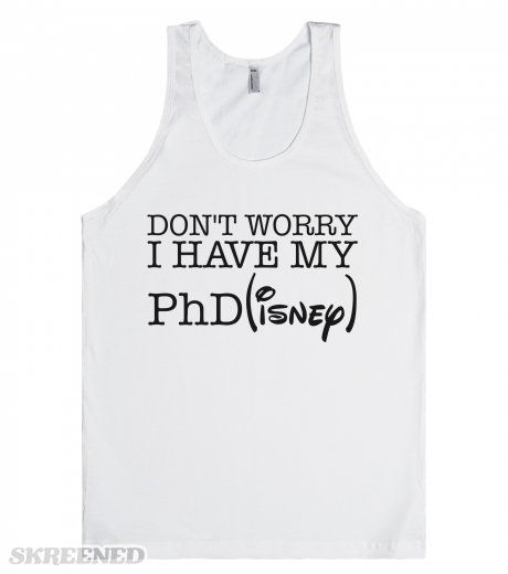 Don't worry I have my PhD(isney).