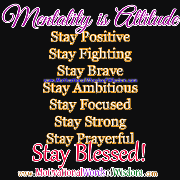 Mentality is Attitude. Stay Positive. Stay Fighting. Stay