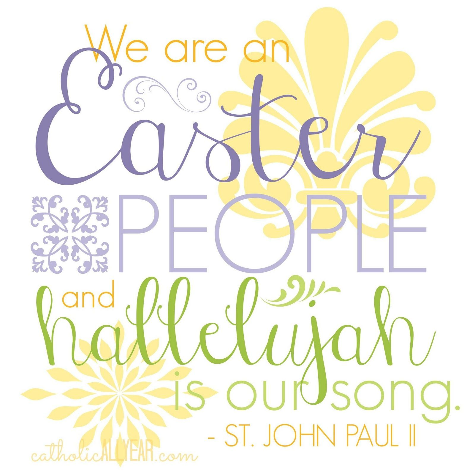Catholic All Year We Are An Easter People St John Paul Ii