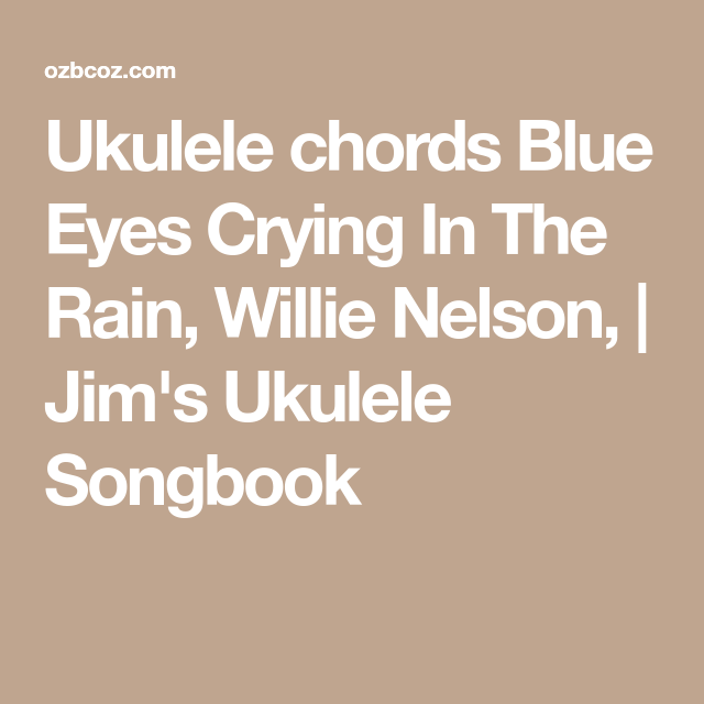 Ukulele Chords Blue Eyes Crying In The Rain Willie Nelson Jims