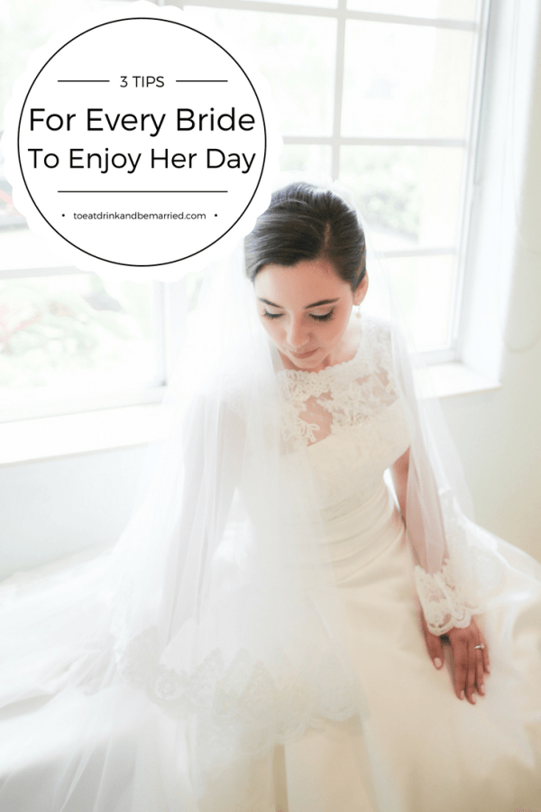 3 Tips For Every Bride To Enjoy Her Day! Wedding Planning Tips   Tips for Brides   Bride and Groom  