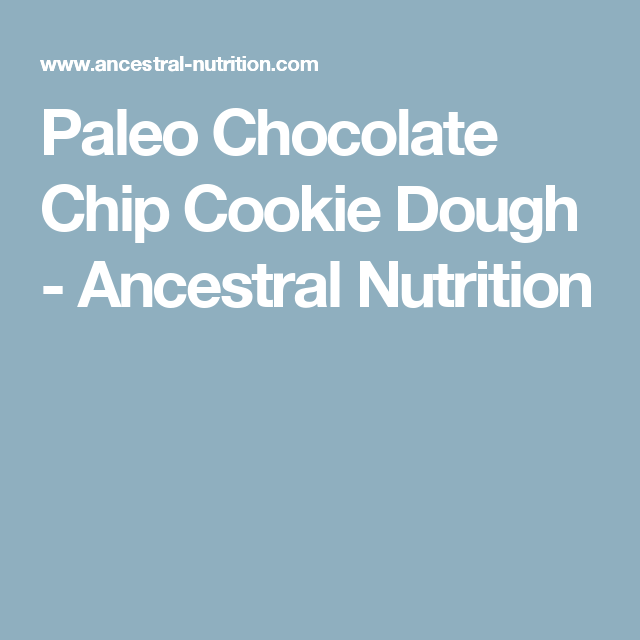 Paleo Chocolate Chip Cookie Dough - Ancestral Nutrition
