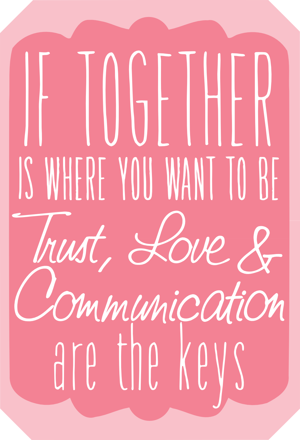 If Together Is Where You Want To Be, Trust Love And Communication Are The  Keys