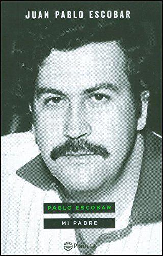 Pablo Escobar Mi Padre Las Historias Que No Deberíamos Saber Escrito Por Juan Pablo Escobar Escobar P Pablo Emilio Escobar Pablo Escobar Escobar Gaviria