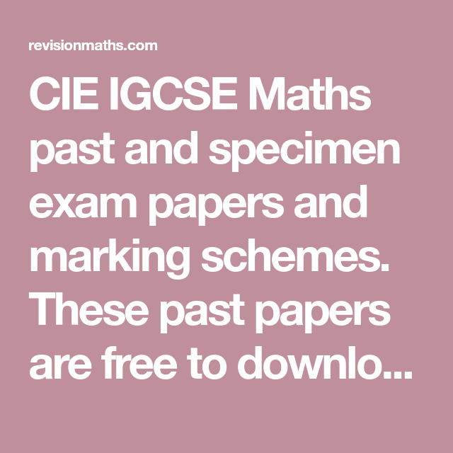 CIE IGCSE Maths past and specimen exam papers and marking