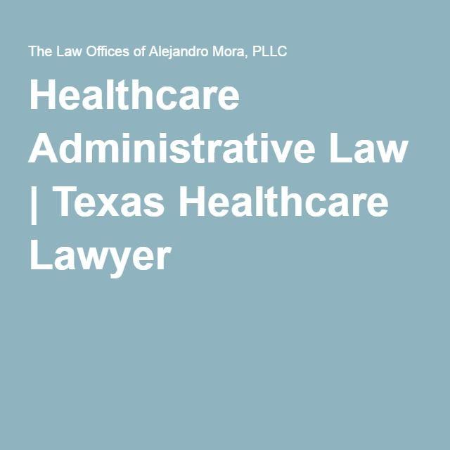 Healthcare Administrative Law Texas Healthcare Lawyer Administrative Law Health Care Attorney At Law