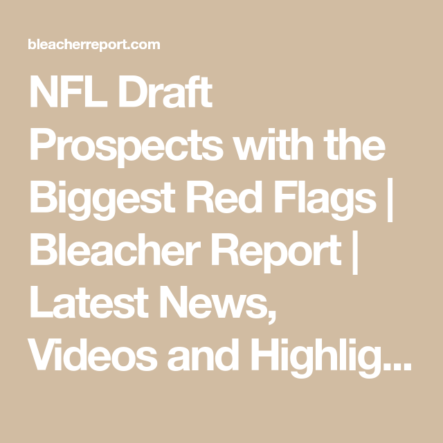 NFL Draft Prospects with the Biggest Red Flags | Bleacher