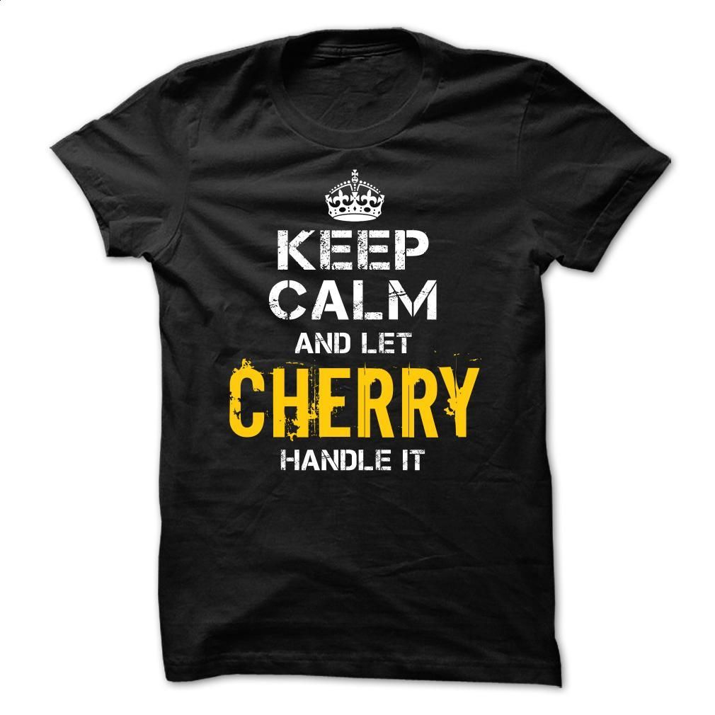 Keep Calm Let CHERRY Handle It T Shirts, Hoodies, Sweatshirts - #linen shirt #custom t shirt design. GET YOURS => https://www.sunfrog.com/Funny/Keep-Calm-Let-CHERRY-Handle-It.html?id=60505
