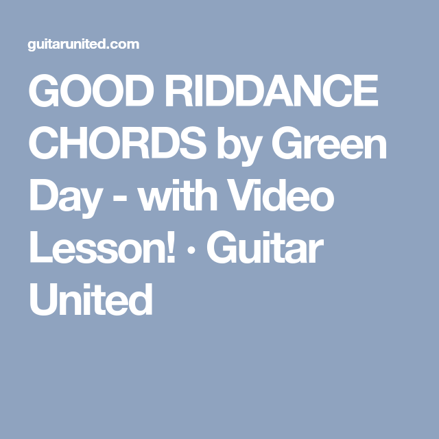 GOOD RIDDANCE CHORDS by Green Day - with Video Lesson! · Guitar ...