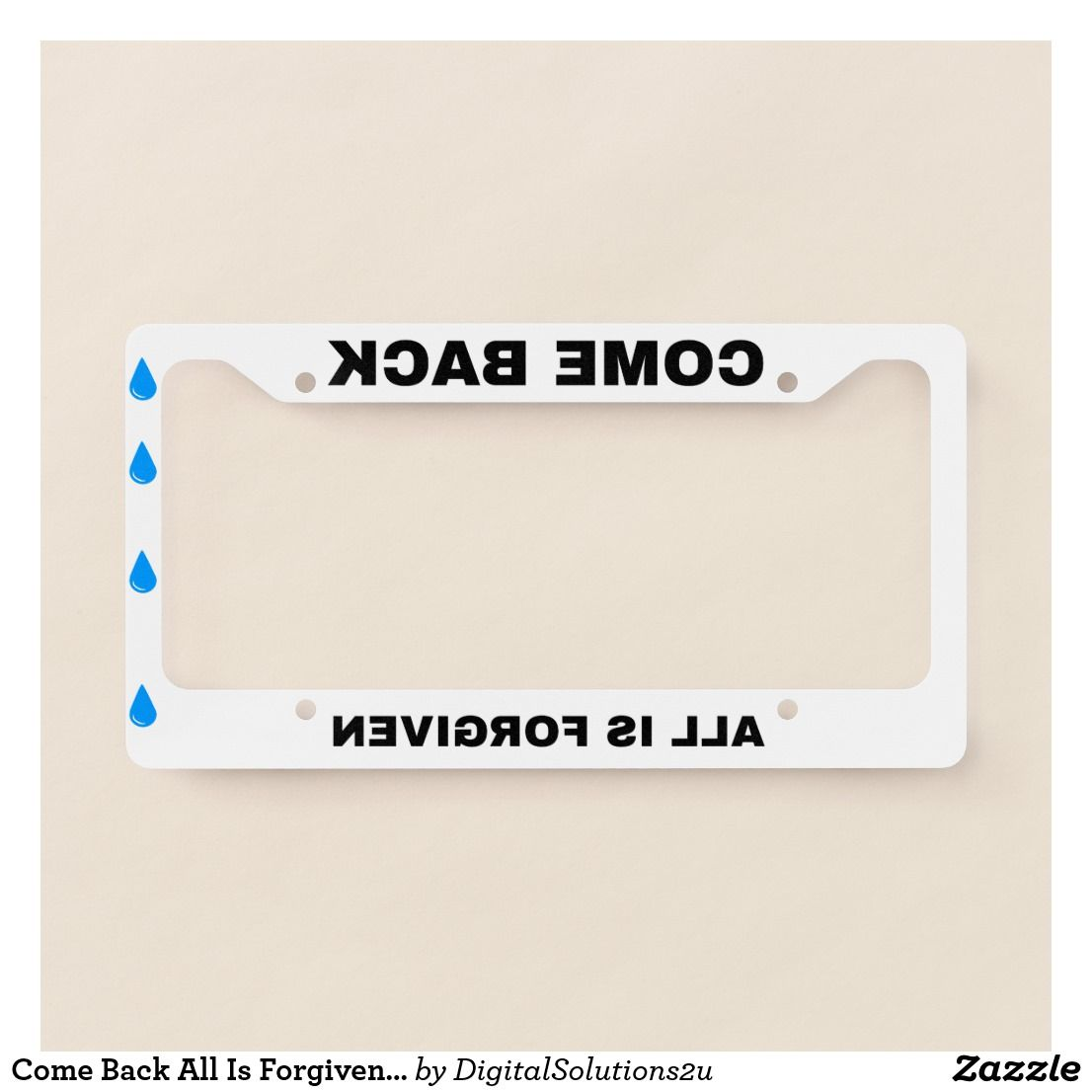 Come Back All Is Forgiven Mirrored funny License Plate Frame | Funny ...